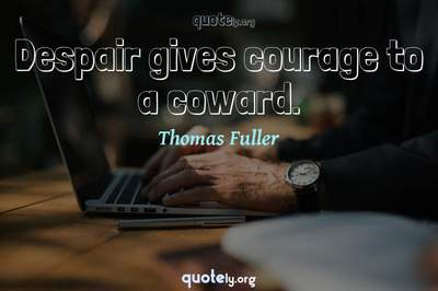 Photo Quote of Despair gives courage to a coward.