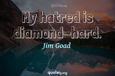 Photo Quote of My hatred is diamond-hard.