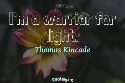 Photo Quote of I'm a warrior for light.