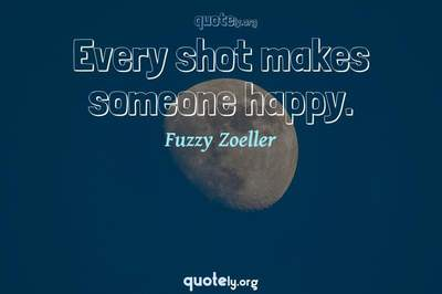 Photo Quote of Every shot makes someone happy.