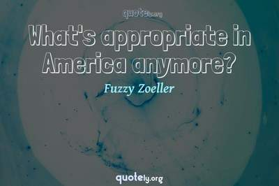 Photo Quote of What's appropriate in America anymore?