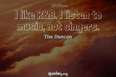 Photo Quote of I like R&B. I listen to music, not singers.