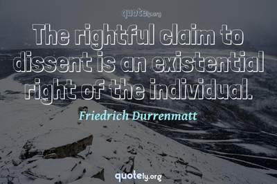 Photo Quote of The rightful claim to dissent is an existential right of the individual.