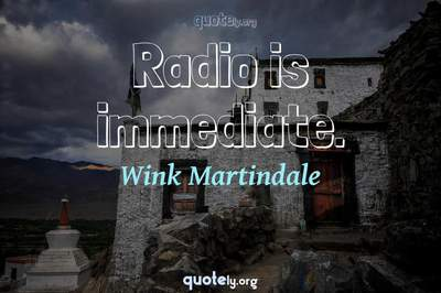 Photo Quote of Radio is immediate.
