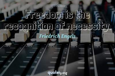 Photo Quote of Freedom is the recognition of necessity.