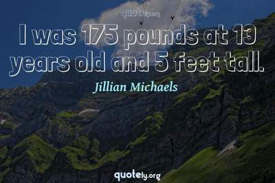 Photo Quote of I was 175 pounds at 13 years old and 5 feet tall.