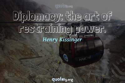 Photo Quote of Diplomacy: the art of restraining power.