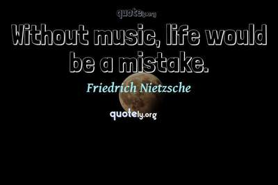Photo Quote of Without music, life would be a mistake.