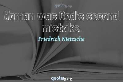 Photo Quote of Woman was God's second mistake.