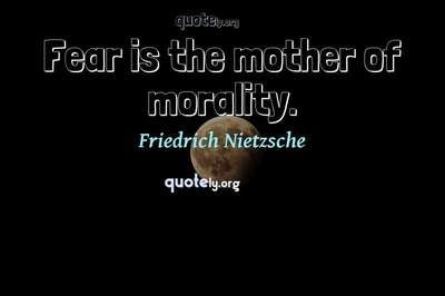 Photo Quote of Fear is the mother of morality.