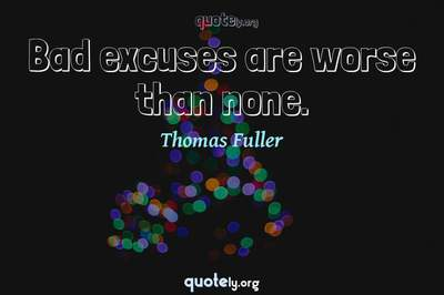 Photo Quote of Bad excuses are worse than none.