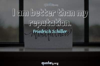Photo Quote of I am better than my reputation.