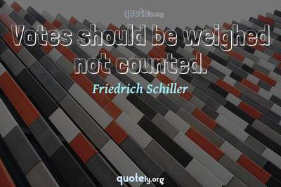 Photo Quote of Votes should be weighed not counted.