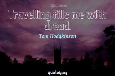 Photo Quote of Travelling fills me with dread.