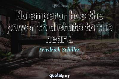 Photo Quote of No emperor has the power to dictate to the heart.