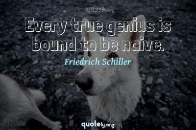 Photo Quote of Every true genius is bound to be naive.