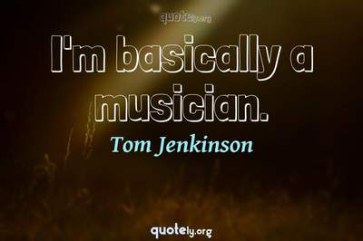 Photo Quote of I'm basically a musician.