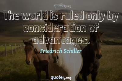 Photo Quote of The world is ruled only by consideration of advantages.