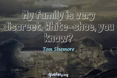 Photo Quote of My family is very discreet. White-shoe, you know?