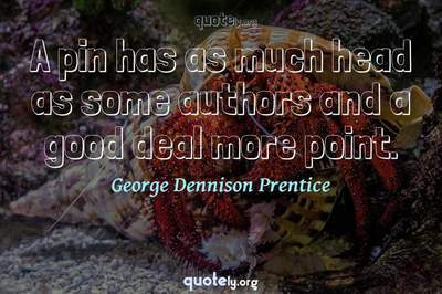 Photo Quote of A pin has as much head as some authors and a good deal more point.