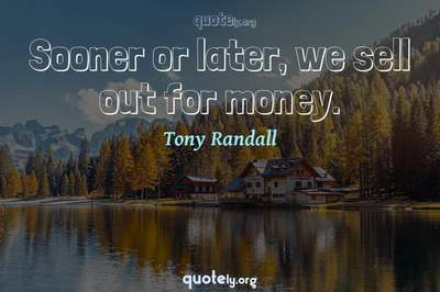 Photo Quote of Sooner or later, we sell out for money.