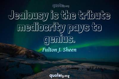 Photo Quote of Jealousy is the tribute mediocrity pays to genius.