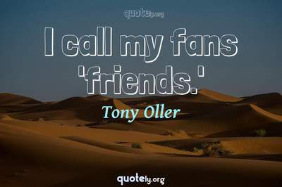 Photo Quote of I call my fans 'friends.'