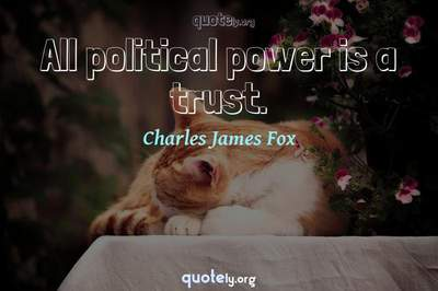 Photo Quote of All political power is a trust.
