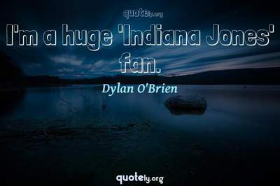 Photo Quote of I'm a huge 'Indiana Jones' fan.