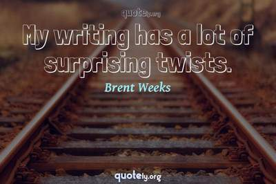 Photo Quote of My writing has a lot of surprising twists.