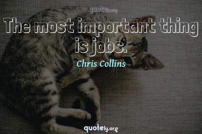 Photo Quote of The most important thing is jobs.