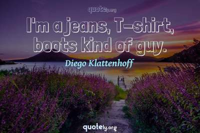 Photo Quote of I'm a jeans, T-shirt, boots kind of guy.