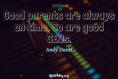 Photo Quote of Good parents are always on time. So are good CEOs.