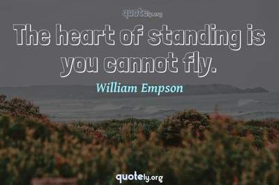 Photo Quote of The heart of standing is you cannot fly.