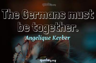Photo Quote of The Germans must be together.