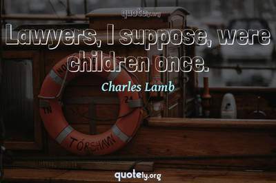 Photo Quote of Lawyers, I suppose, were children once.