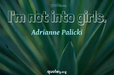 Photo Quote of I'm not into girls.