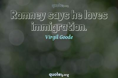 Photo Quote of Romney says he loves immigration.