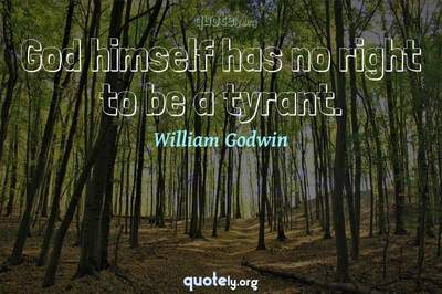 Photo Quote of God himself has no right to be a tyrant.