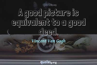 Photo Quote of A good picture is equivalent to a good deed.