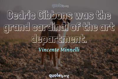 Photo Quote of Cedric Gibbons was the grand cardinal of the art department.