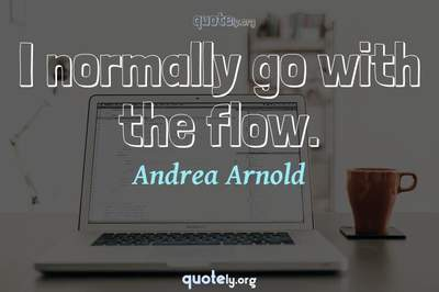 Photo Quote of I normally go with the flow.