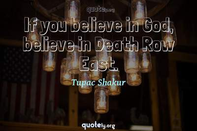 Photo Quote of If you believe in God, believe in Death Row East.