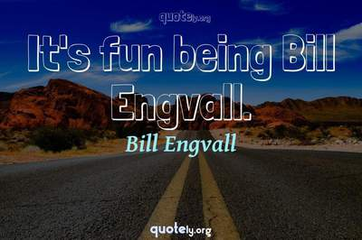 Photo Quote of It's fun being Bill Engvall.
