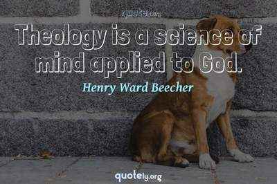 Photo Quote of Theology is a science of mind applied to God.