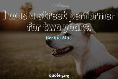 Photo Quote of I was a street performer for two years.