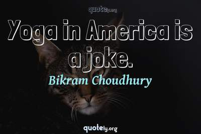Photo Quote of Yoga in America is a joke.