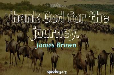 Photo Quote of Thank God for the journey.