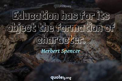 Photo Quote of Education has for its object the formation of character.