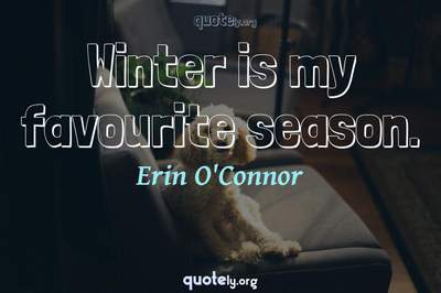 Photo Quote of Winter is my favourite season.